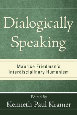 Dialogically Speaking: Maurice FriedmanOs Interdisciplinary Humanism
