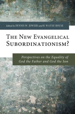The New Evangelical Subordinationism?: Perspectives on the Equality of God the Father and God the Son