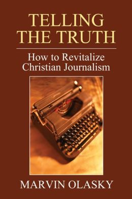 Telling the Truth: How to Revitalize Christian Journalism