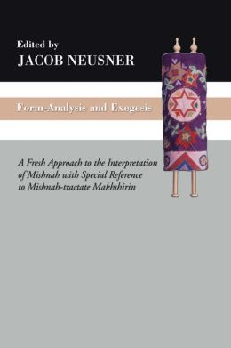 Form-Analysis and Exegesis: A Fresh Approach to the Interpretation of Mishnah with Special Reference to Mishnah-tractate Makhshirin