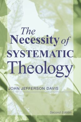 The Necessity of Systematic Theology