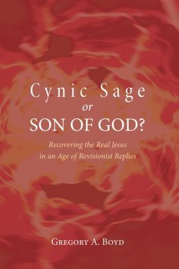 Cynic Sage or Son of God?: Recovering the Real Jesus in an Age of Revisionist Replies
