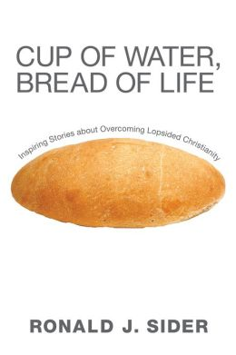 Cup of Water, Bread of Life: Inspiring Stories about Overcoming Lopsided Christianity