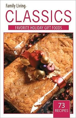 Family Living Classics Favorite Gift Foods (Leisure Arts #75381): Family Living Classics Favorite Gift Foods