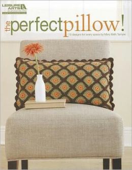 The Perfect Pillow! (Leisure Arts #5243)