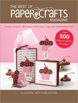 The Best of Paper Crafts Magazine: Creative Crafts for All Occassions & Fun Paper Crafts with Delicious Gift Foods