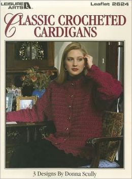 Classic Crochet Cardigans (Leisure Arts #2624)