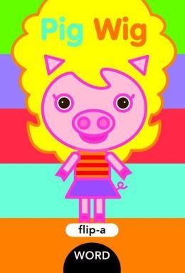 Pig Wig (Flip-a-Word Series)