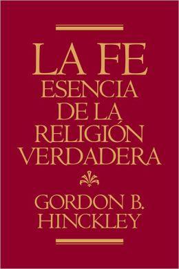 La Fe, Esencia de la Religión Verdadera (Faith, The Essence of True Religion)