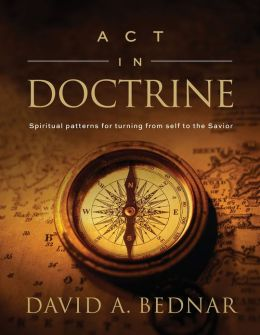 Act in Doctrine: Spiritual patterns for turning from self to the Savior