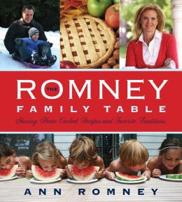 The Romney Family Table: Sharing Home-Cooked Recipes and Favorite Traditions