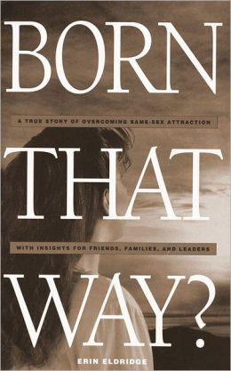 Born That Way? A True Story of Overcoming Same-Sex Attraction