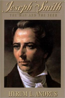 Joseph Smith, the Man and the Seer