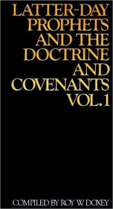 Latter-day Prophets and the Doctrine and Covenants , vol. 1
