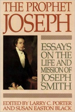 Prophet Joseph: Essays on the Life and Mission of Joseph Smith