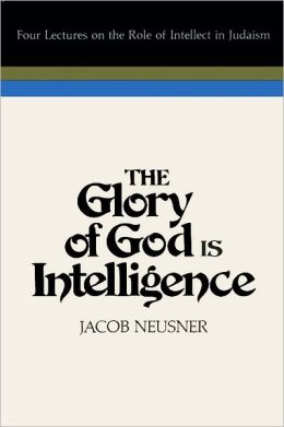 Glory of God Is Intelligence: Four Lectures on the Role of Intellect in Judaism