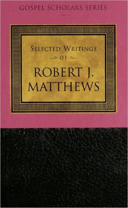 Selected Writings of Robert J. Matthews