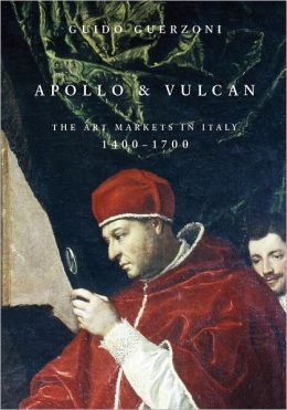 Apollo & Vulcan: The Art Markets in Italy, 1400-1700
