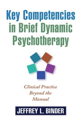 Key Competencies in Brief Dynamic Psychotherapy: Clinical Practice Beyond the Manual