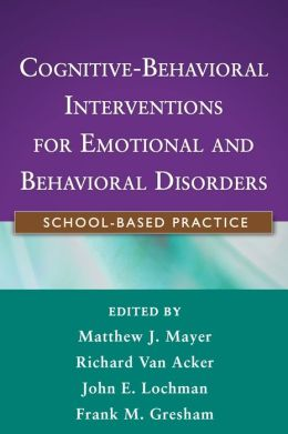 Cognitive-Behavioral Interventions for Emotional and Behavioral Disorders: School-Based Practice