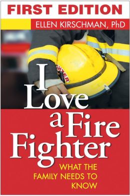 I Love a Fire Fighter: What the Family Needs to Know