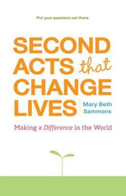 Second Acts That Change Lives Making a Difference in the World