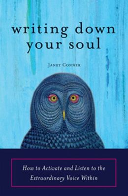 Writing Down Your Soul: How to Activate and Listen to the Extraordinary Voice Within