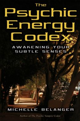 Psychic Energy Codex: A Manual for Developing Your Subtle Senses