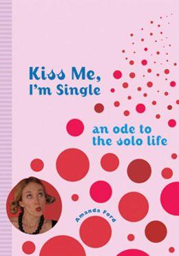Kiss Me, I'm Single: An Ode to the Single Life