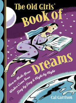 The Old Girls' Book of Dreams: How to Make Your Wishes Come True Day by Day and Night by Night