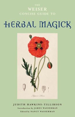 The Weiser Concise Guide to Herbal Magick