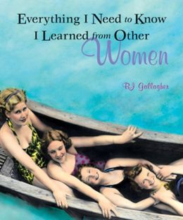 Everything I Need to Know I Learned from Other Women