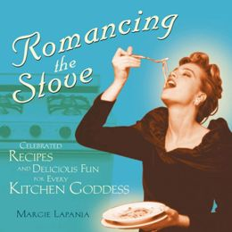 Romancing the Stove: Celebrated Recipes and Delicious Fun for Every Kitchen Goddess