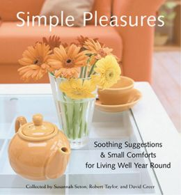Simple Pleasures: Soothing Suggestions and Small Comforts for Living Well Year Round