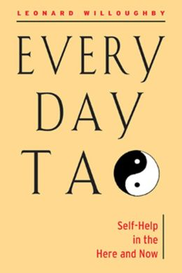 Every Day Tao: Self-Help in the Here and Now