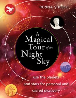 A Magical Tour of the Night Sky: Use the Planets and Stars for Personal and Sacred Discovery