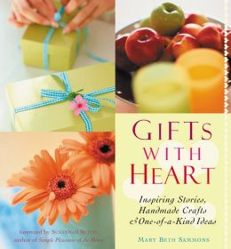 Gifts With Heart: Inspiring Stories, Handmade Crafts and One-Of-A-Kind Ideas