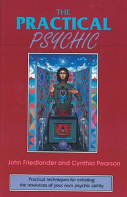 The Practical Psychic: Practical techniques for enlisting the resources of your own ability
