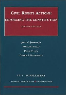 Civil Rights Actions:Enforcing the Constitution, 2011 Supplement