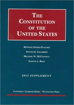 The\Constitution of the United States:Text, Structure, History, and Precedent, 2012 Supplement