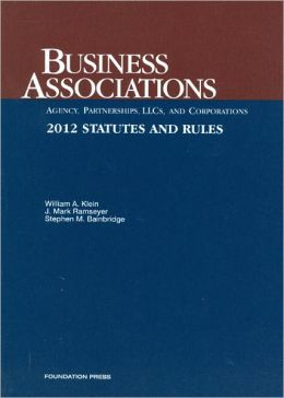 Klein, Ramseyer and Bainbridge's Business Associations-Agency, Partnerships, LLCs and Corporations, Statutes and Rules 2012