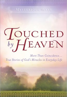 Touched By Heaven: More Than Coincidence... True Stories of God's Miracles in Everyday Life