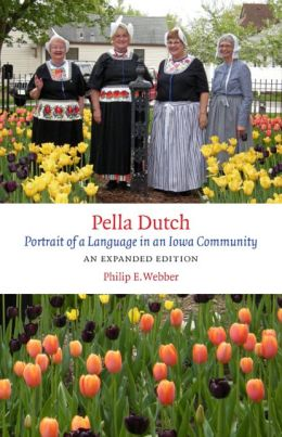 Pella Dutch: Portrait of a Language in an Iowa Community, An Expanded Edition