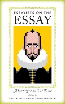 Essayists on the Essay: Montaigne to Our Time