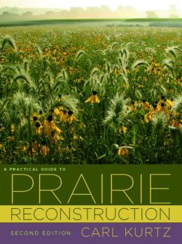 A Practical Guide to Prairie Reconstruction: Second Edition