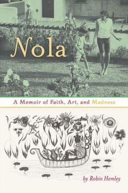 Nola: A Memoir of Faith, Art, and Madness