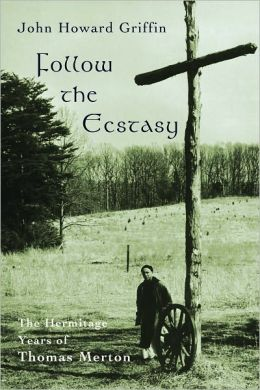 Follow the Ecstasy: The Hermitage Years of Thomas Merton
