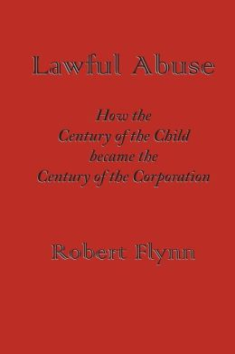 Lawful Abuse: How the Century of the Child became the Century of the Corporation