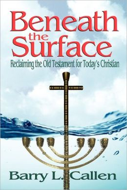 Beneath the Surface: Reclaiming the Old Testament for Today's Christian
