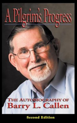 A Pilgrim's Progress: The Autobiography of Barry L. Callen, Second Edition